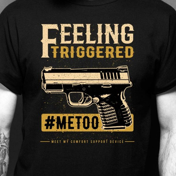 Feeling Triggered #METOO Gun Shirt